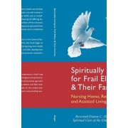 Spiritually Caring for Frail Elders and Their Families by Rev Dianne C Dugan Licsw