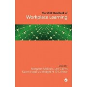 The SAGE Handbook of Workplace Learning by Margaret Malloch
