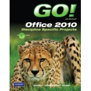 GO! with Microsoft Office 2010, Discipline Specific Projects by Shelley Gaskin