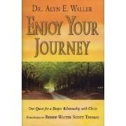 Enjoy Your Journey by Alyn E Waller