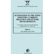 Automation in the Steel Industry: Current Practice and Future Developments by W. H. Kwon