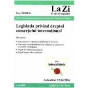 Legislatia privind dreptul comertului international. Actualizat 15.04.2016 - Claudiu-Paul Buglea