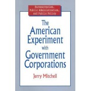 The American Experiment with Government Corporations by Jerry Mitchell