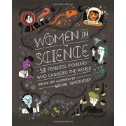 Rachel Ignotofsky Women in Science: 50 Fearless Pioneers Who Changed the World