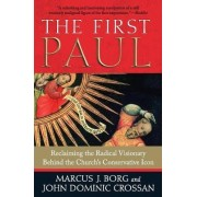 The First Paul: Reclaiming the Radical Visionary Behind the Church's Conservative Icon by Marcus J. Borg