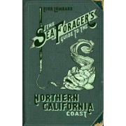 Sea Forager's Guide to the Northern California Coast by Kirk Lombard
