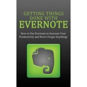 Getting Things Done with Evernote by Evernote Experts