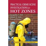 Practical Crime Scene Investigations for Hot Zones by Jacqueline T. Fish