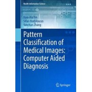Pattern Classification of Medical Images: Computer Aided Diagnosis 2017 by Xiao-Xia Yin