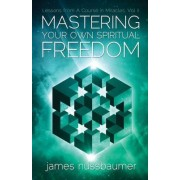 Mastering Your Own Spiritual Freedom by James Nussbaumer