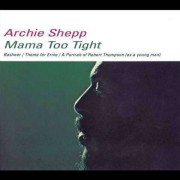 Archie Shepp - Mama Too Tight (0011105124829) (1 CD)