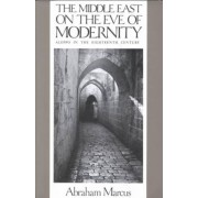 The Middle East on the Eve of Modernity by Abraham Marcus