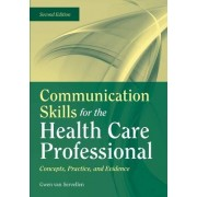 Communication Skills For The Health Care Professional: Concepts, Practice, And Evidence by Gwen van Servellen