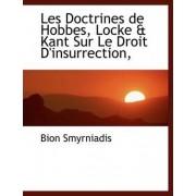 Les Doctrines de Hobbes, Locke & Kant Sur Le Droit D'Insurrection, by Bion Smyrniadis
