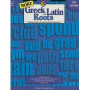 More Greek and Latin Roots, Grades 4-8 by Trisha Callella