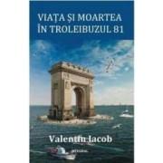 Viata si moartea in troleibuzul 81 - Valentin Iacob