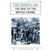 The Debate on the Rise of the British Empire by Anthony Webster