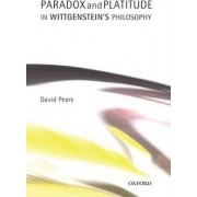 Paradox and Platitude in Wittgenstein's Philosophy by David Pears