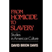 From Homicide to Slavery by Sterling Professor of History and Director of the Gilder Lehrman Center for the Study of Slavery Resistance and Abolition David Brion Davis
