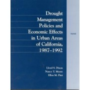 Drought Management Policies and Economic Effects on Urban Areas of California 1987-1992 by Lloyd S. Dixon