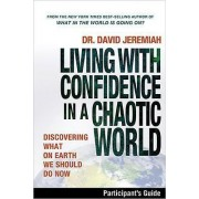 Living with Confidence in a Chaotic World Participant's Guide by Dr David Jeremiah