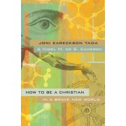 How to Be a Christian in a Brave New World by Nigel M. de S. Cameron
