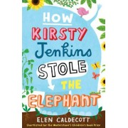 How Kirsty Jenkins Stole the Elephant by Elen Caldecott
