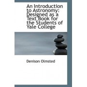 An Introduction to Astronomy Designed as a Text Book for the Students of Yale College by Denison Olmsted