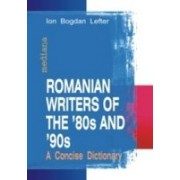 ROMANIAN WRITERS OF THE '80S AND '90S. A CONCISE DICTIONARY.