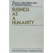 Business as a Humanity by Thomas J. Donaldson