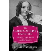 The Rabbi's Atheist Daughter: Ernestine Rose, International Feminist Pioneer