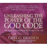 Unleashing the Power of the God Code by Gregg Braden