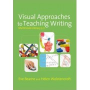 Visual Approaches to Teaching Writing by Eve Bearne