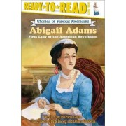 Abigail Adams: First Lady Of the American Revolution by Patricia Lakin