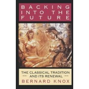 Backing into the Future by Bernard M. W. Knox