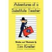 Adventures of a Substitute Teacher by Tim Kreiter