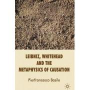 Leibniz, Whitehead and the Metaphysics of Causation by Pierfrancesco Basile