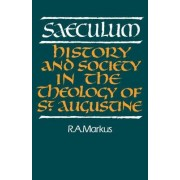 Saeculum:History and Society in the Theology of St Augustine by Professor Robert A. Markus