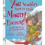 You Wouldn't Want to Climb Mount Everest! by Ian Graham