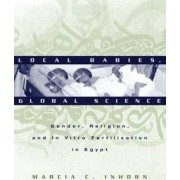 Local Babies, Global Science by Marcia C. Inhorn