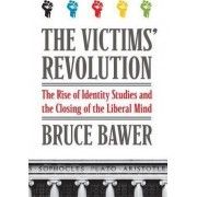 The Victims' Revolution: The Rise of Identity Studies and the Closing ofthe Liberal Mind by Bruce Bawer