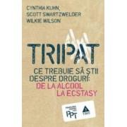 Tripat Ce Trebuie Sa Stii Despre Droguri - De La Alcool La Ecstasy - Cynthia Kuhn Scott Swartzwelde