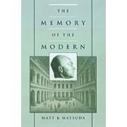 The Memory of the Modern by Matt K. Matsuda