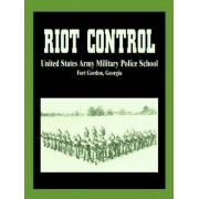 Riot Control by U S Army Military Police School