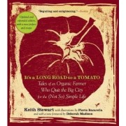 It's a Long Road To a Tomato: Tales of an Organic Farmer Who Quit the Big City for the (Not So) Simple Life by Keith Stewart