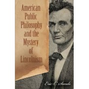 American Public Philosophy and the Mystery of Lincolnism by Eric C. Sands