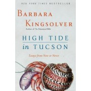 High Tide in Tucson: Essays from Now or Never by Barbara Kingsolver