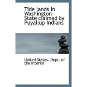 Tide Lands in Washington State Claimed by Puyallup Indians by United States Dept of the Interior
