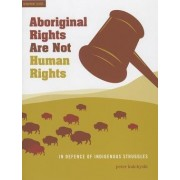 Aboriginal Rights Are Not Human Rights by Peter Kulchyski