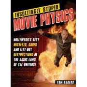 Insultingly Stupid Movie Physics by Dr Tom Rogers
